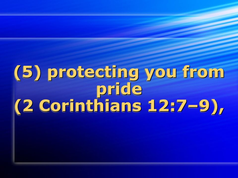 (5) protecting you from pride (2 Corinthians 12:7–9),