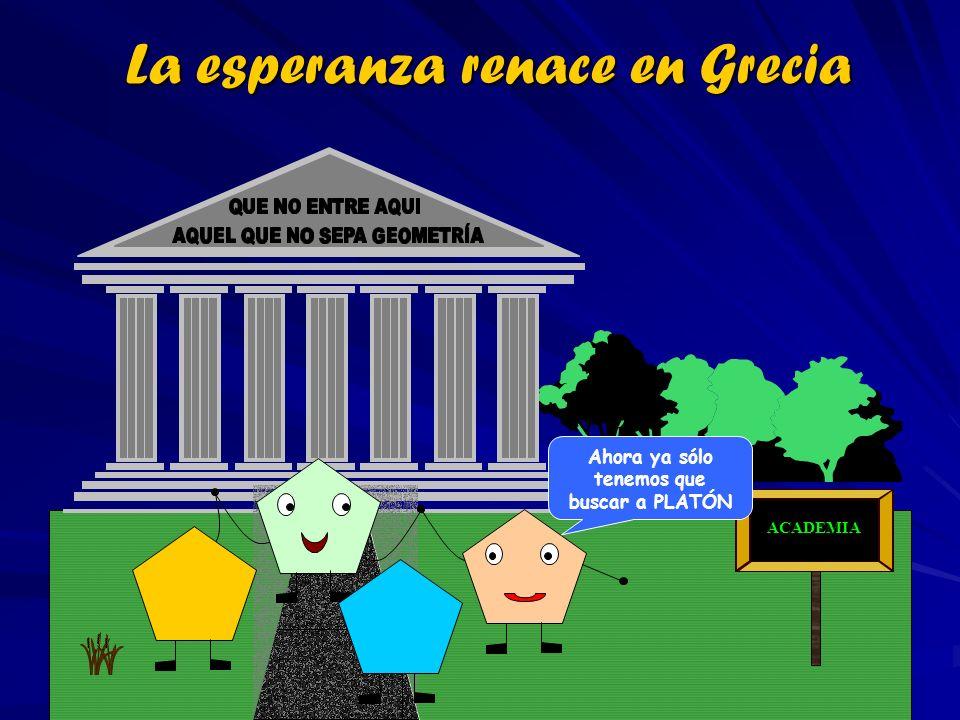 La esperanza renace en Grecia ACADEMIA Ahora ya sólo tenemos que buscar a PLATÓN