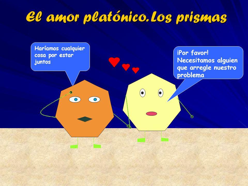 El amor platónico. Los prismas Haríamos cualquier cosa por estar juntos ¡Por favor! Necesitamos alguien que arregle nuestro problema