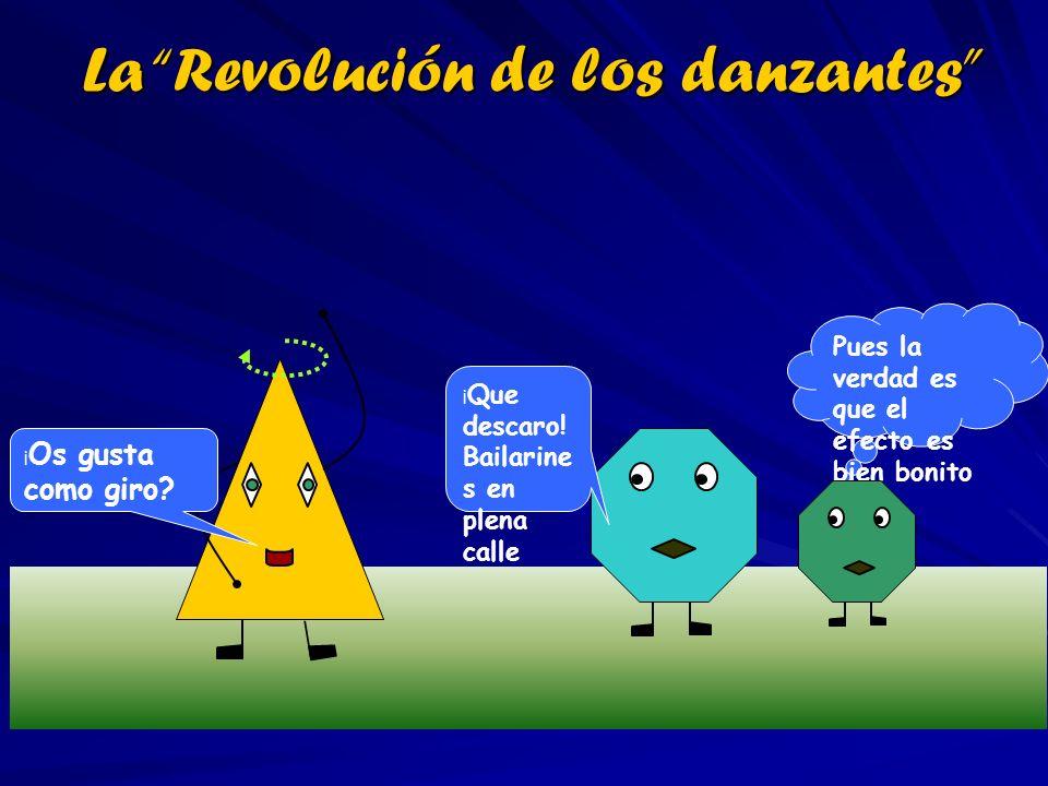 La Revolución de los danzantes Pues la verdad es que el efecto es bien bonito ¡ Os gusta como giro? ¡ Que descaro! Bailarine s en plena calle