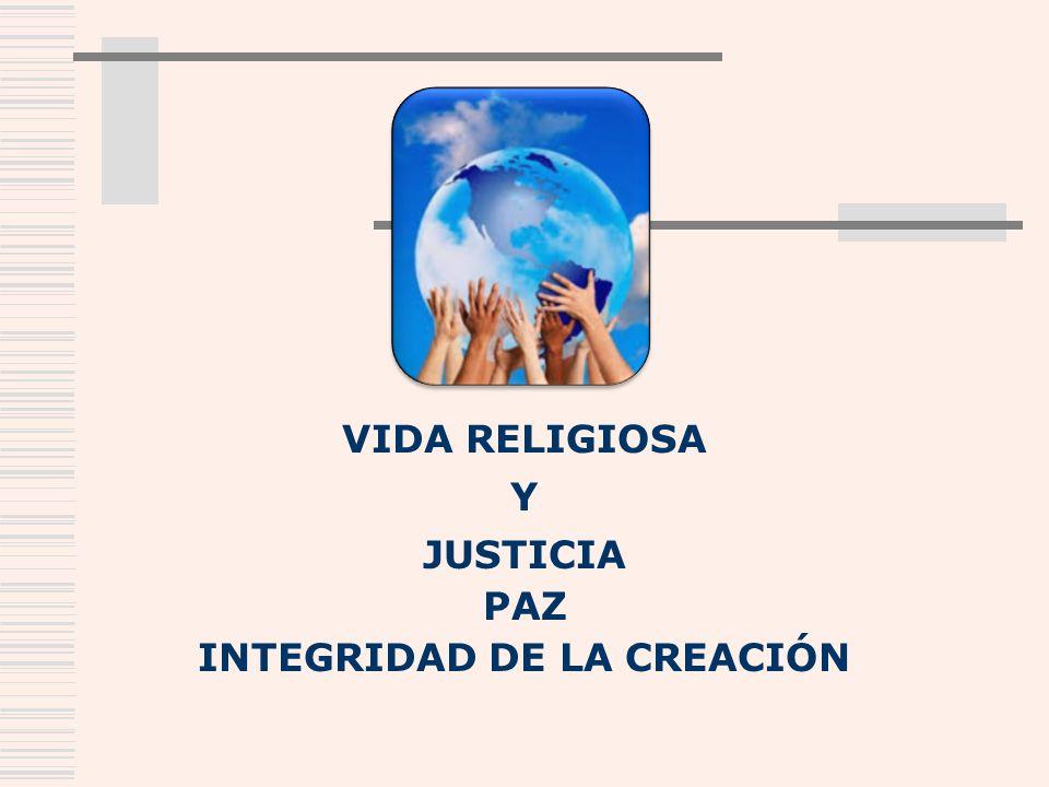 JUSTICIA PAZ INTEGRIDAD DE LA CREACIÓN VIDA RELIGIOSA Y
