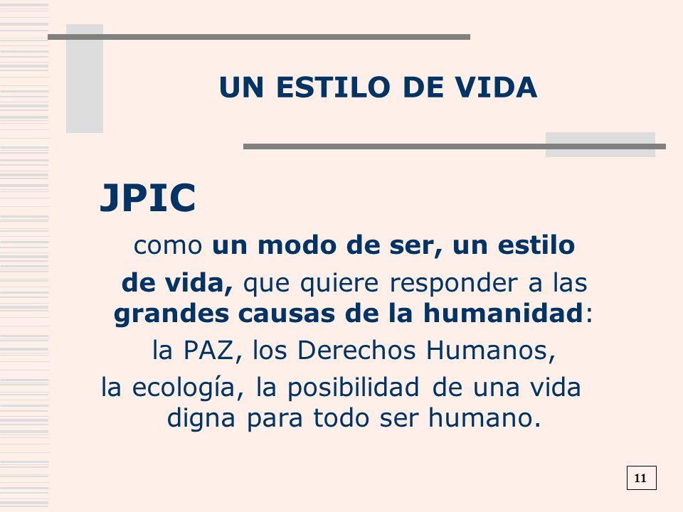 UN ESTILO DE VIDA JPIC como un modo de ser, un estilo de vida, que quiere responder a las grandes causas de la humanidad: la PAZ, los Derechos Humanos
