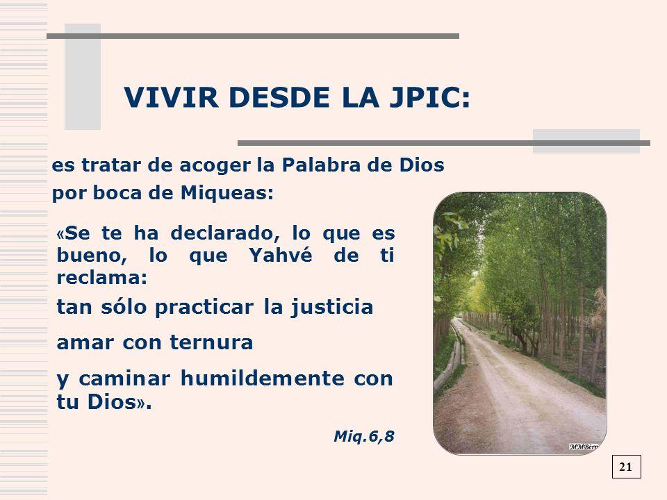 VIVIR DESDE LA JPIC: « Se te ha declarado, lo que es bueno, lo que Yahvé de ti reclama: tan sólo practicar la justicia amar con ternura y caminar humi