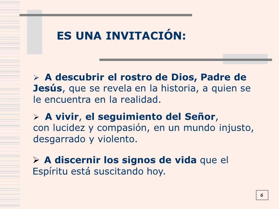 ES UNA INVITACIÓN: A vivir, el seguimiento del Señor, con lucidez y compasión, en un mundo injusto, desgarrado y violento. A discernir los signos de v