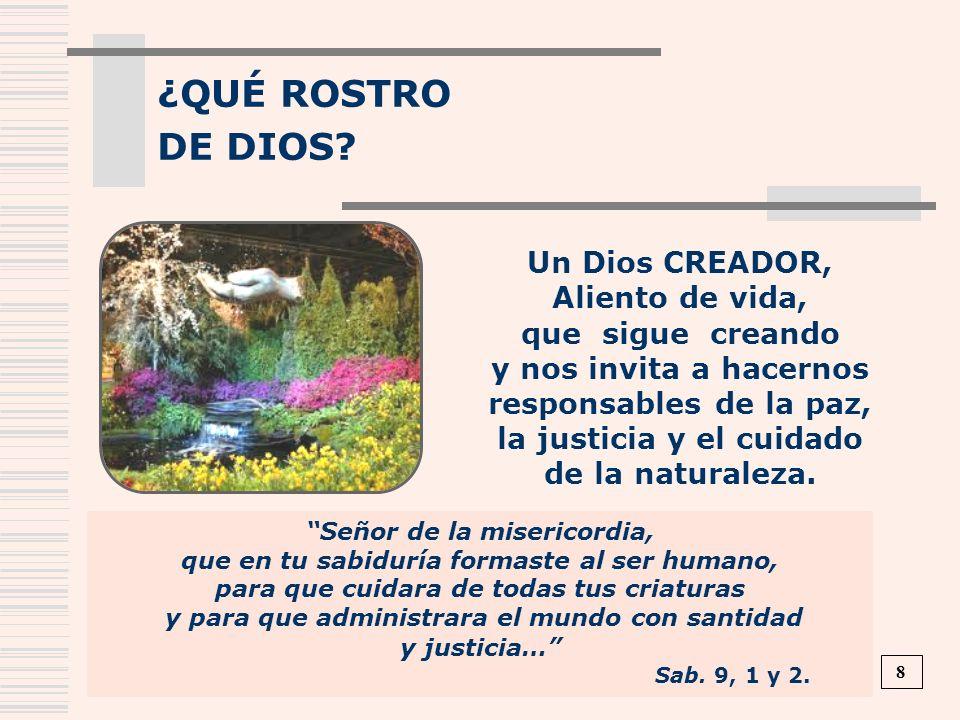 ¿QUÉ ROSTRO DE DIOS? Señor de la misericordia, que en tu sabiduría formaste al ser humano, para que cuidara de todas tus criaturas y para que administ