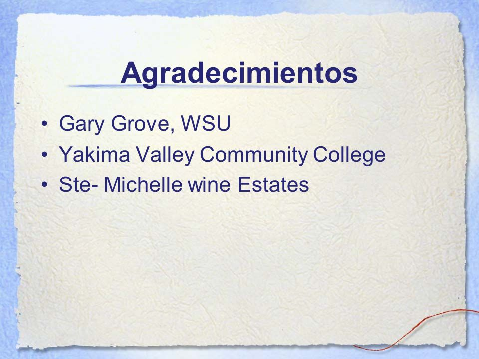Agradecimientos Gary Grove, WSU Yakima Valley Community College Ste- Michelle wine Estates