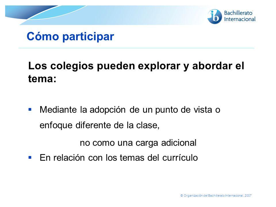 © Organización del Bachillerato Internacional, 2007 Mediante la adopción de un punto de vista o enfoque diferente de la clase, no como una carga adici