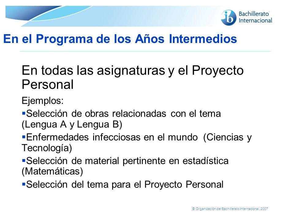 © Organización del Bachillerato Internacional, 2007 En todas las asignaturas y el Proyecto Personal Ejemplos: Selección de obras relacionadas con el t