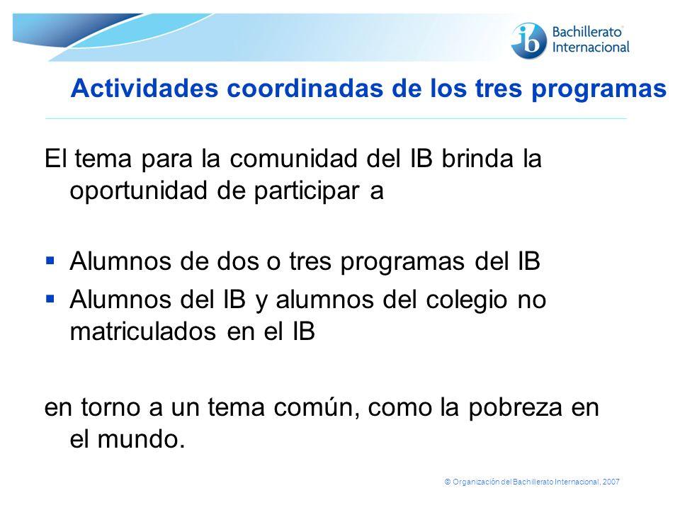 © Organización del Bachillerato Internacional, 2007 El tema para la comunidad del IB brinda la oportunidad de participar a Alumnos de dos o tres progr