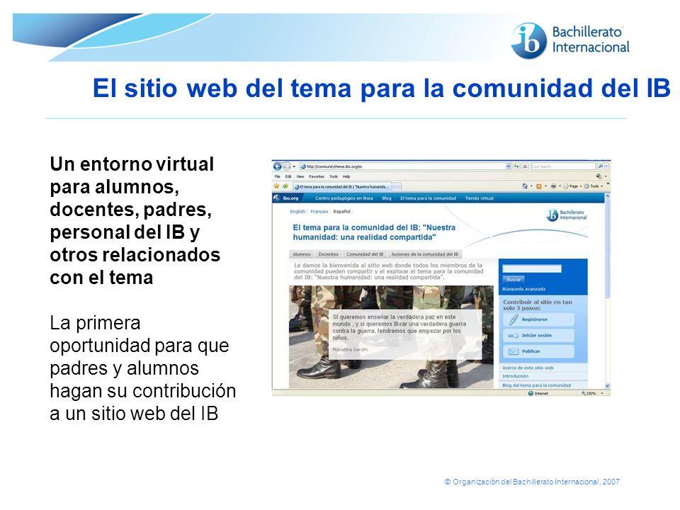 © Organización del Bachillerato Internacional, 2007 Un entorno virtual para alumnos, docentes, padres, personal del IB y otros relacionados con el tem