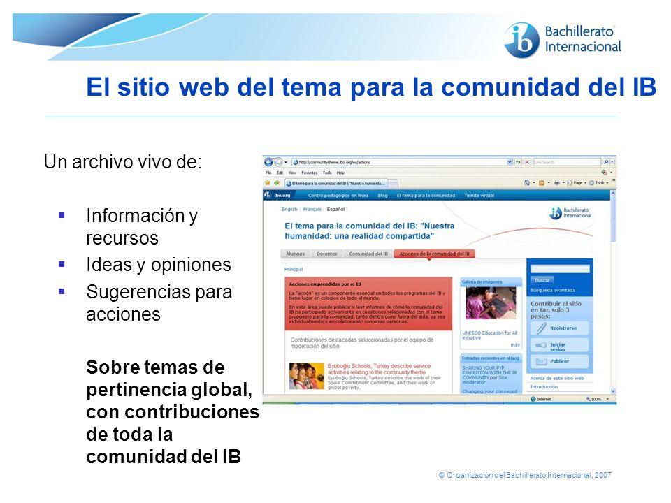 © Organización del Bachillerato Internacional, 2007 Un archivo vivo de: Información y recursos Ideas y opiniones Sugerencias para acciones Sobre temas