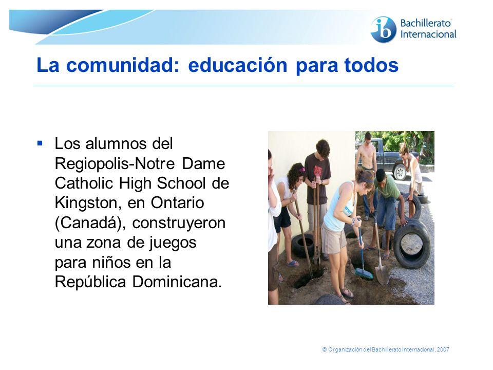 © Organización del Bachillerato Internacional, 2007 La comunidad: educación para todos Los alumnos del Regiopolis-Notre Dame Catholic High School de K