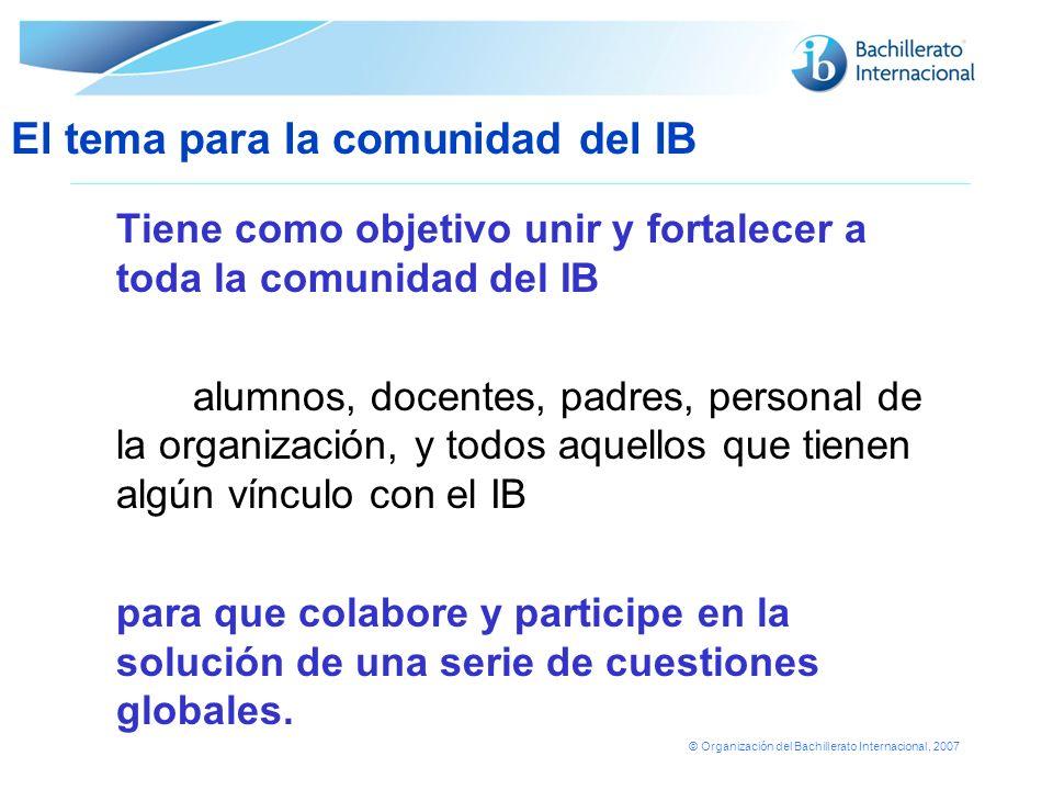 © Organización del Bachillerato Internacional, 2007 El tema para la comunidad del IB 2007 – 2010 Nuestra humanidad: una realidad compartida incluye: Nuestra humanidad: una realidad compartida