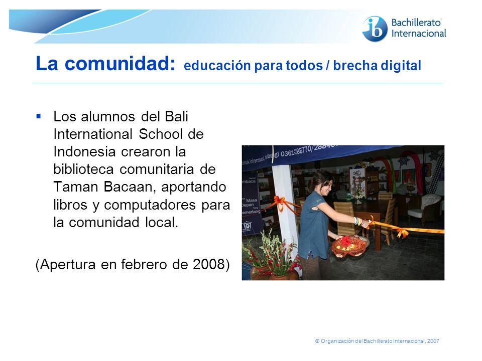 © Organización del Bachillerato Internacional, 2007 La comunidad: educación para todos / brecha digital Los alumnos del Bali International School de I