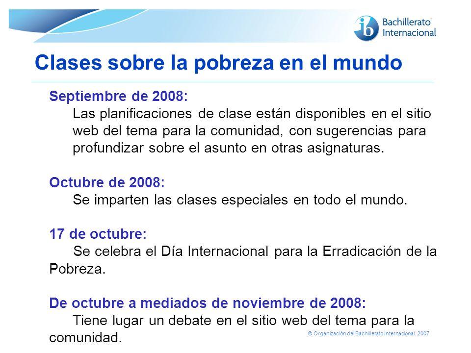 © Organización del Bachillerato Internacional, 2007 Clases sobre la pobreza en el mundo Septiembre de 2008: Las planificaciones de clase están disponi