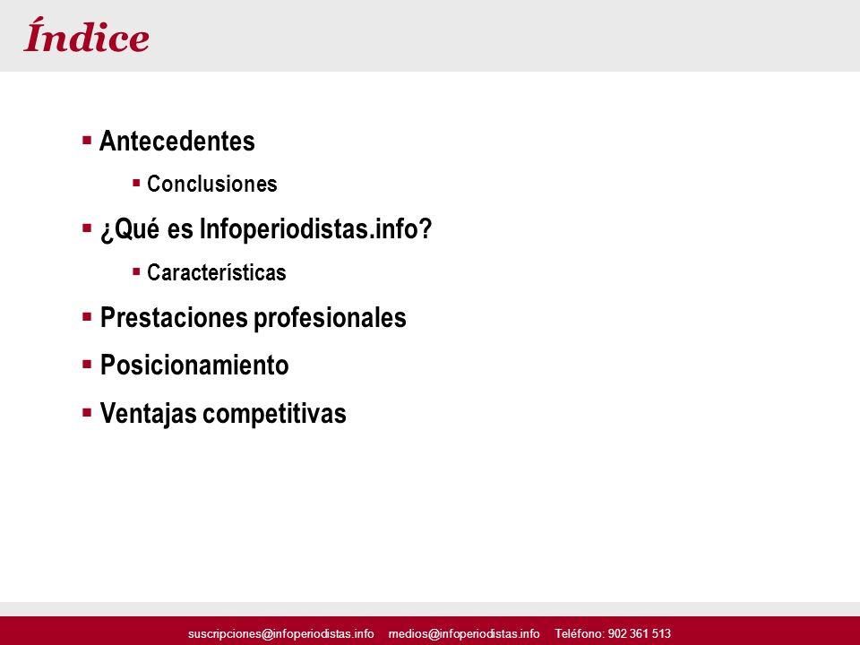 Antecedentes Conclusiones ¿Qué es Infoperiodistas.info? Características Prestaciones profesionales Posicionamiento Ventajas competitivas suscripciones