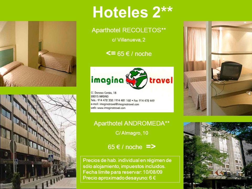 Hoteles 2** Aparthotel RECOLETOS** c/ Villanueva, 2 <= 65 / noche Aparthotel ANDROMEDA** C/ Almagro, 10 65 / noche => Precios de hab. individual en ré