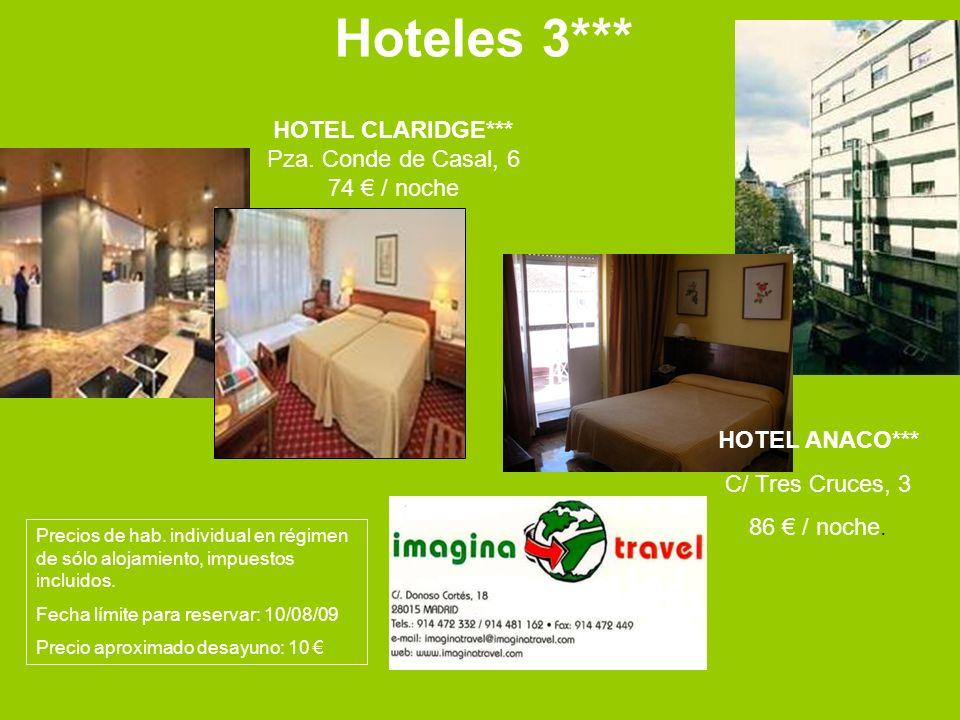 Hoteles 3*** HOTEL CLARIDGE*** Pza. Conde de Casal, 6 74 / noche HOTEL ANACO*** C/ Tres Cruces, 3 86 / noche. Precios de hab. individual en régimen de