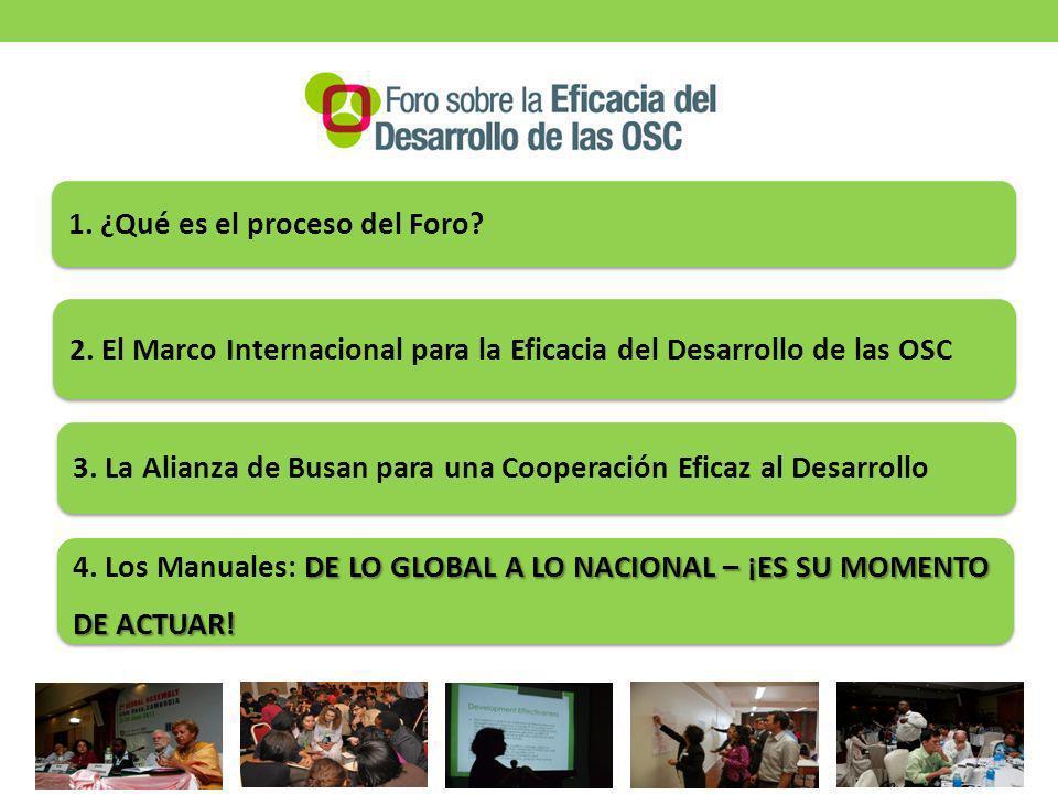 1. ¿Qué es el proceso del Foro? 2. El Marco Internacional para la Eficacia del Desarrollo de las OSC 3. La Alianza de Busan para una Cooperación Efica