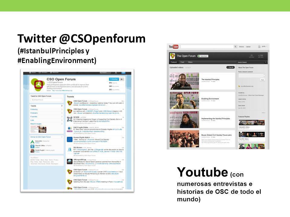 Twitter @CSOpenforum (#IstanbulPrinciples y #EnablingEnvironment) Youtube (con numerosas entrevistas e historias de OSC de todo el mundo)