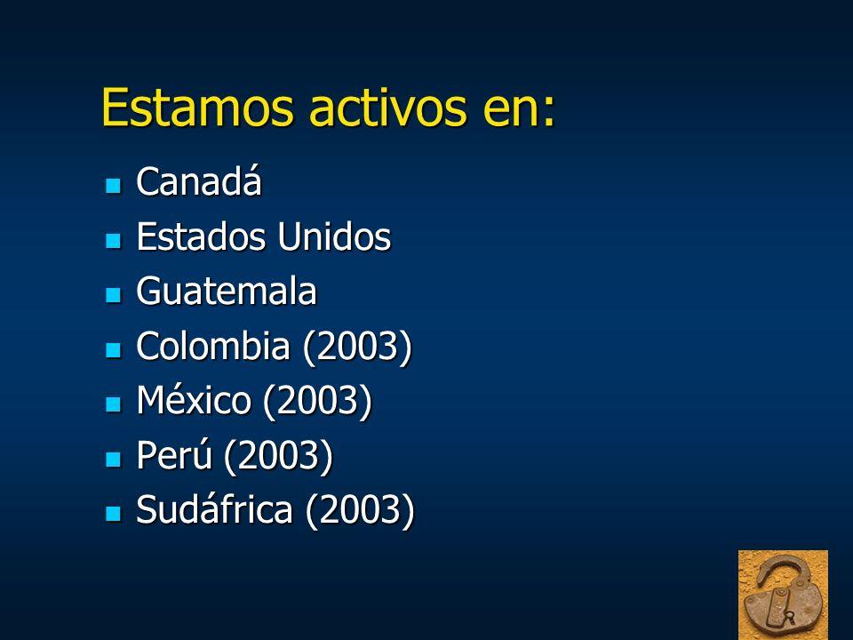 Estamos activos en: Estamos activos en: Canadá Canadá Estados Unidos Estados Unidos Guatemala Guatemala Colombia (2003) Colombia (2003) México (2003)