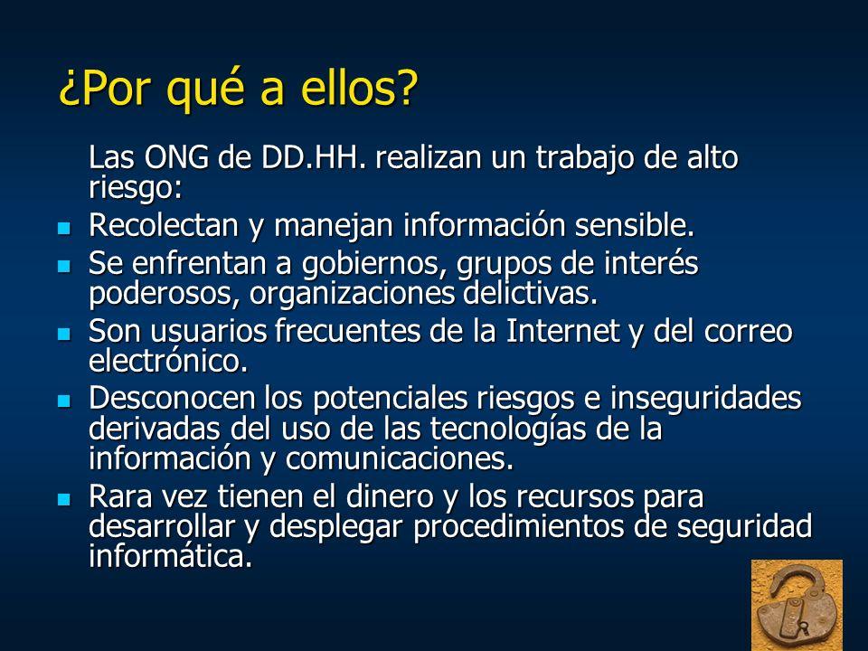 ¿Por qué a ellos? Las ONG de DD.HH. realizan un trabajo de alto riesgo: Recolectan y manejan información sensible. Recolectan y manejan información se