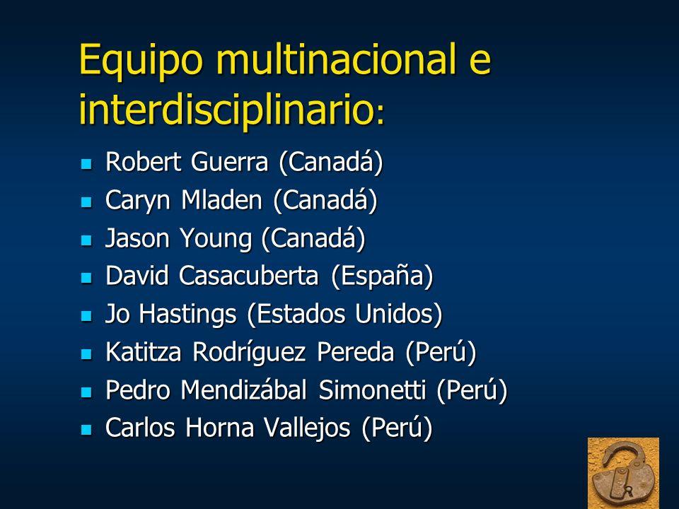 Equipo multinacional e interdisciplinario : Robert Guerra (Canadá) Robert Guerra (Canadá) Caryn Mladen (Canadá) Caryn Mladen (Canadá) Jason Young (Can