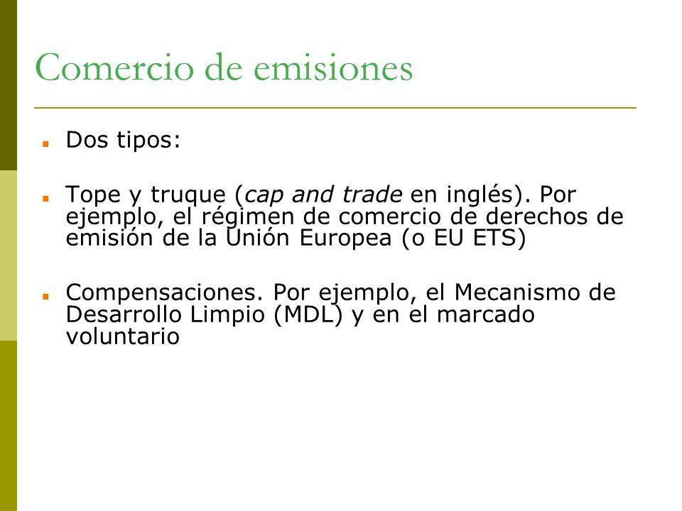 Comercio de emisiones Dos tipos: Tope y truque (cap and trade en inglés). Por ejemplo, el régimen de comercio de derechos de emisión de la Unión Europ