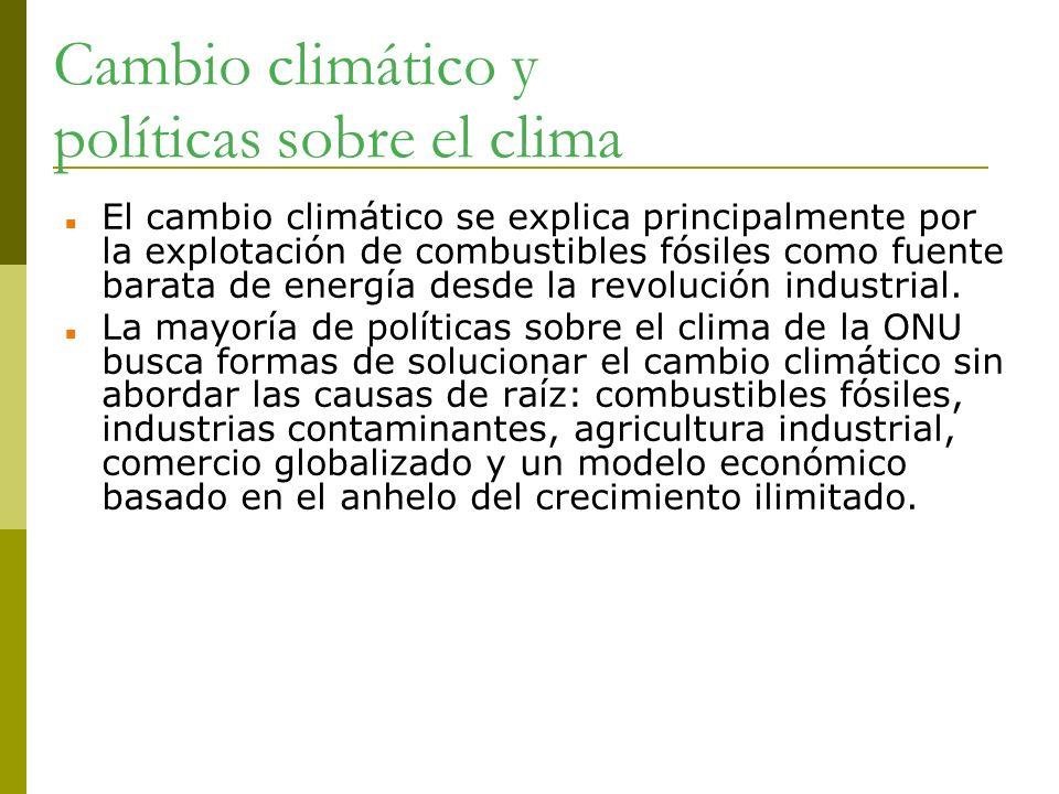 Cambio climático y políticas sobre el clima El cambio climático se explica principalmente por la explotación de combustibles fósiles como fuente barat