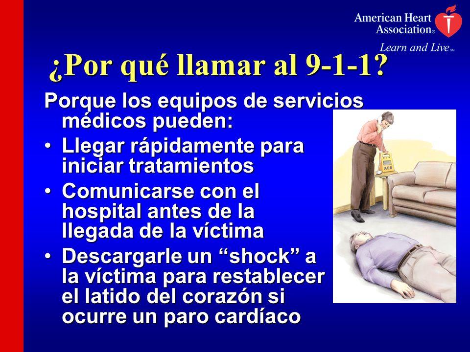 ¿Por qué llamar al 9-1-1? Porque los equipos de servicios médicos pueden: Llegar rápidamente para iniciar tratamientosLlegar rápidamente para iniciar