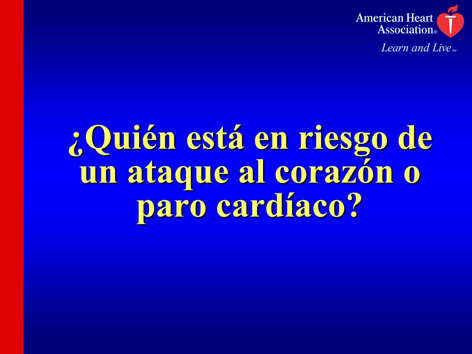 ¿Quién está en riesgo de un ataque al corazón o paro cardíaco?