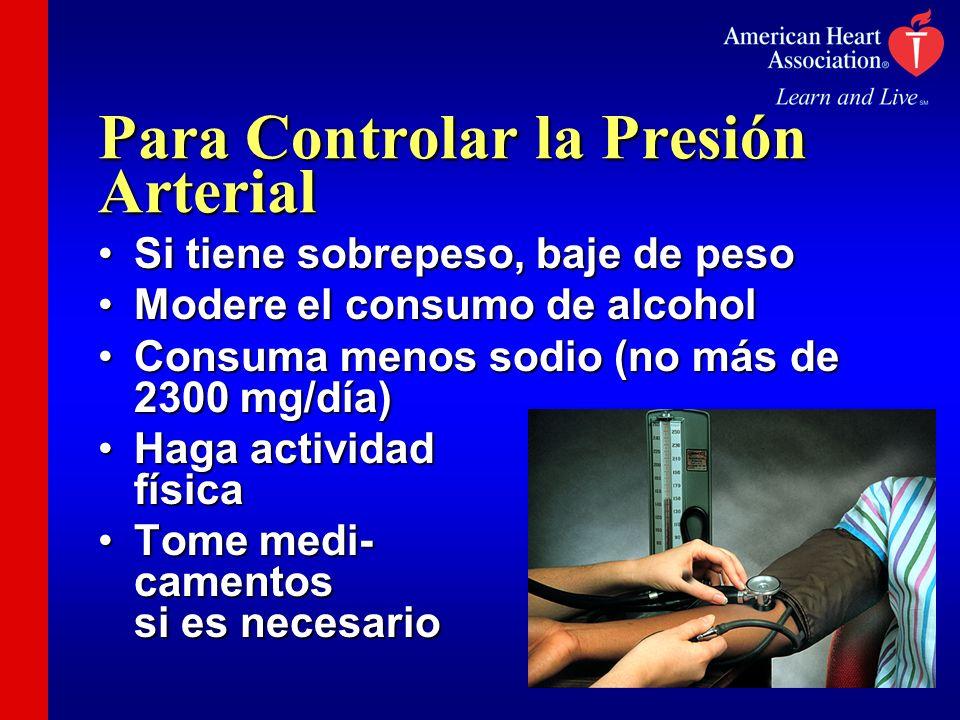 Para Controlar la Presión Arterial Si tiene sobrepeso, baje de pesoSi tiene sobrepeso, baje de peso Modere el consumo de alcoholModere el consumo de a