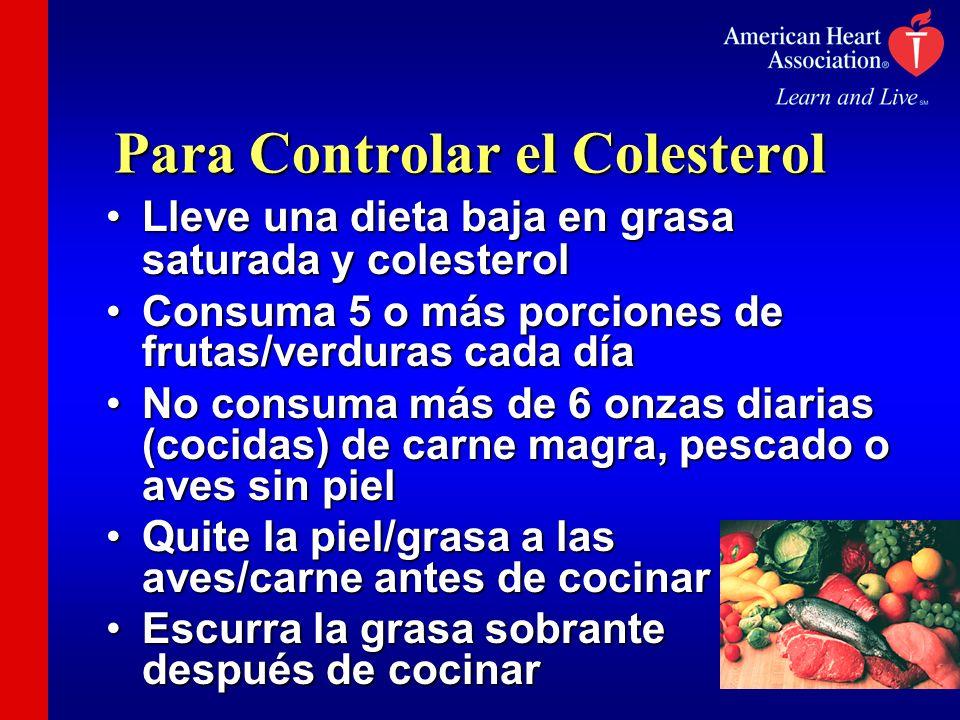 Para Controlar el Colesterol Lleve una dieta baja en grasa saturada y colesterolLleve una dieta baja en grasa saturada y colesterol Consuma 5 o más po