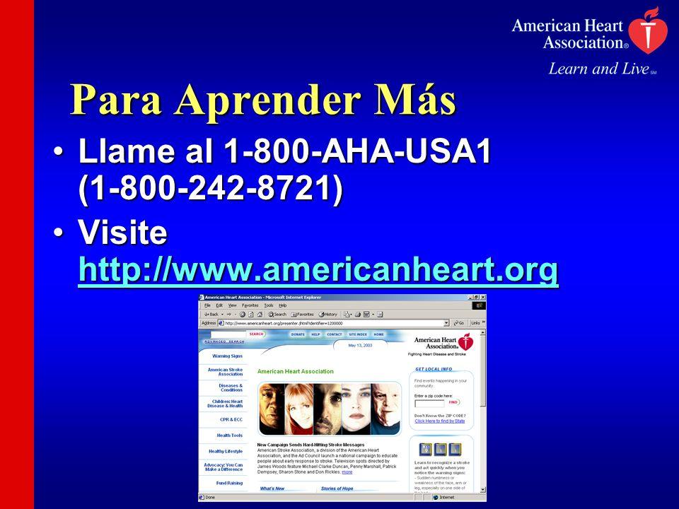 Para Aprender Más Llame al 1-800-AHA-USA1 (1-800-242-8721)Llame al 1-800-AHA-USA1 (1-800-242-8721) Visite http://www.americanheart.orgVisite http://ww