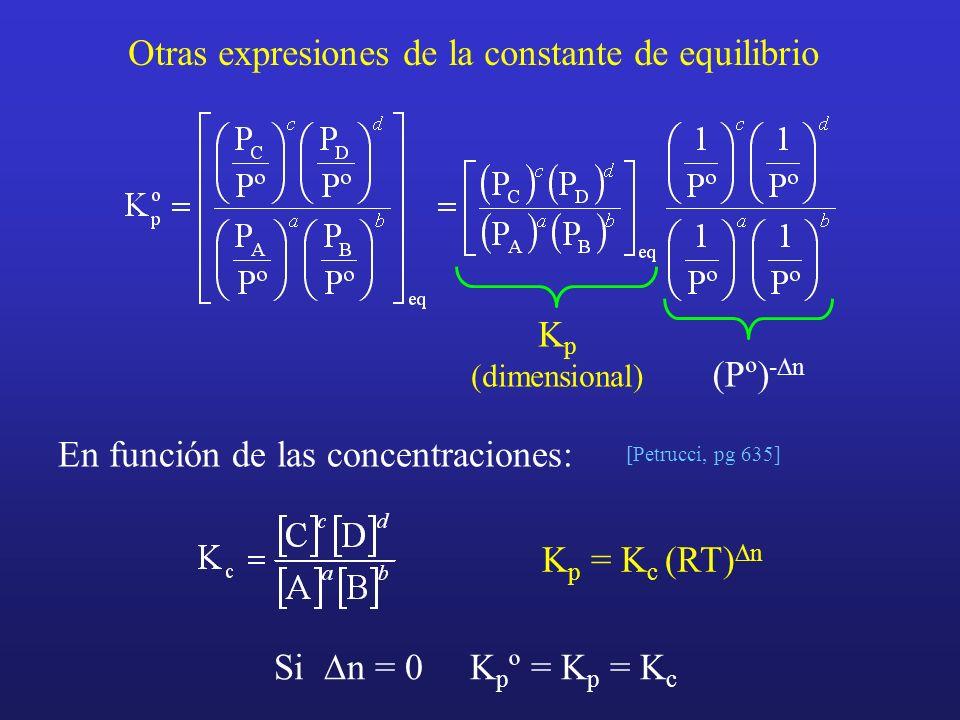 Otras expresiones de la constante de equilibrio K p (dimensional) (Pº) - n En función de las concentraciones: [Petrucci, pg 635] K p = K c (RT) n Si n