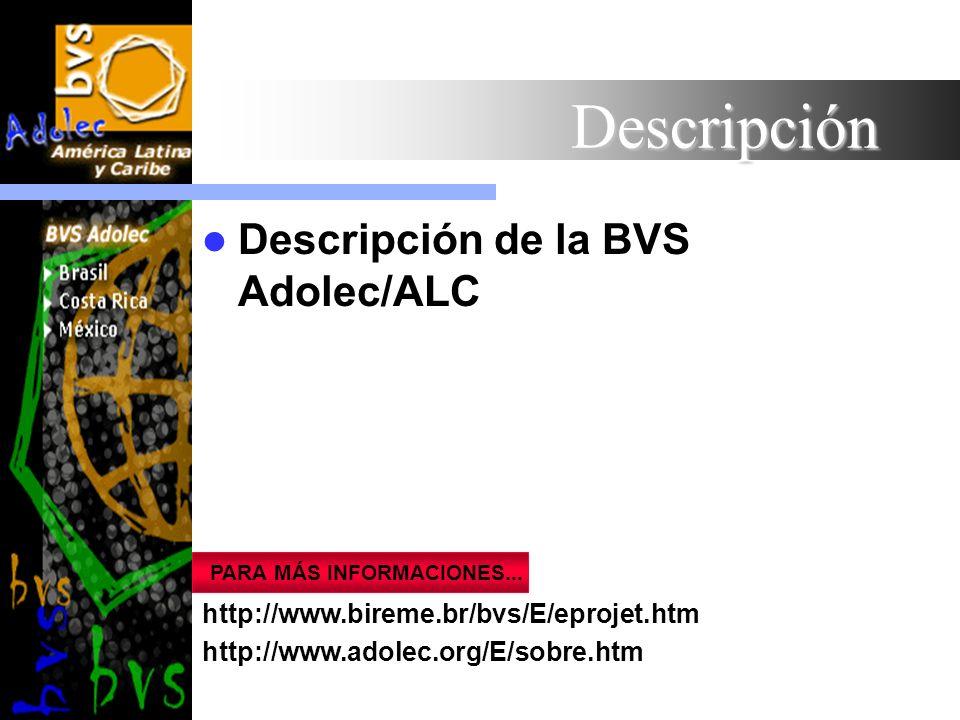 Descripción Descripción de la BVS Adolec/ALC PARA MÁS INFORMACIONES... http://www.bireme.br/bvs/E/eprojet.htm http://www.adolec.org/E/sobre.htm