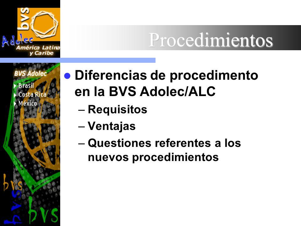Procedimientos Diferencias de procedimento en la BVS Adolec/ALC –Requisitos –Ventajas –Questiones referentes a los nuevos procedimientos