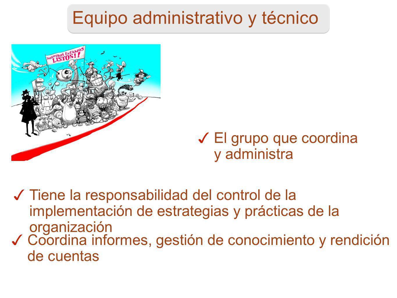 73 Equipo administrativo y técnico El grupo que coordina y administra Tiene la responsabilidad del control de la implementación de estrategias y práct