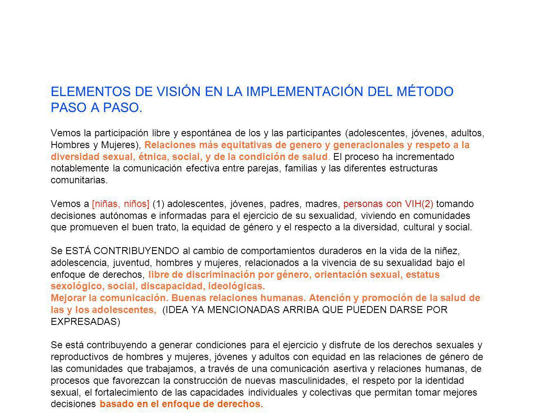 ELEMENTOS DE VISIÓN EN LA IMPLEMENTACIÓN DEL MÉTODO PASO A PASO. Vemos la participación libre y espontánea de los y las participantes (adolescentes, j
