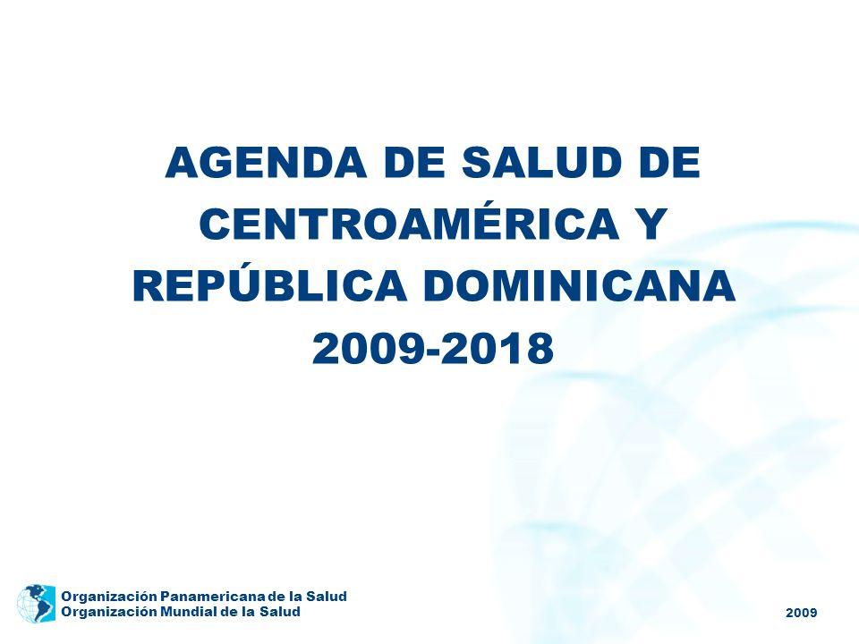 2009 Organización Panamericana de la Salud Organización Mundial de la Salud AGENDA DE SALUD DE CENTROAMÉRICA Y REPÚBLICA DOMINICANA 2009-2018