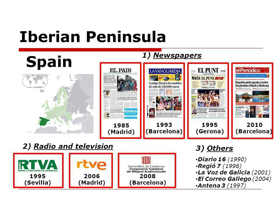 Iberian Peninsula Spain 1) Newspapers 1985 (Madrid) 1993 (Barcelona) 1995 (Gerona) 2010 (Barcelona) 1995 (Sevilla) 2006 (Madrid) 2008 (Barcelona) 2) R