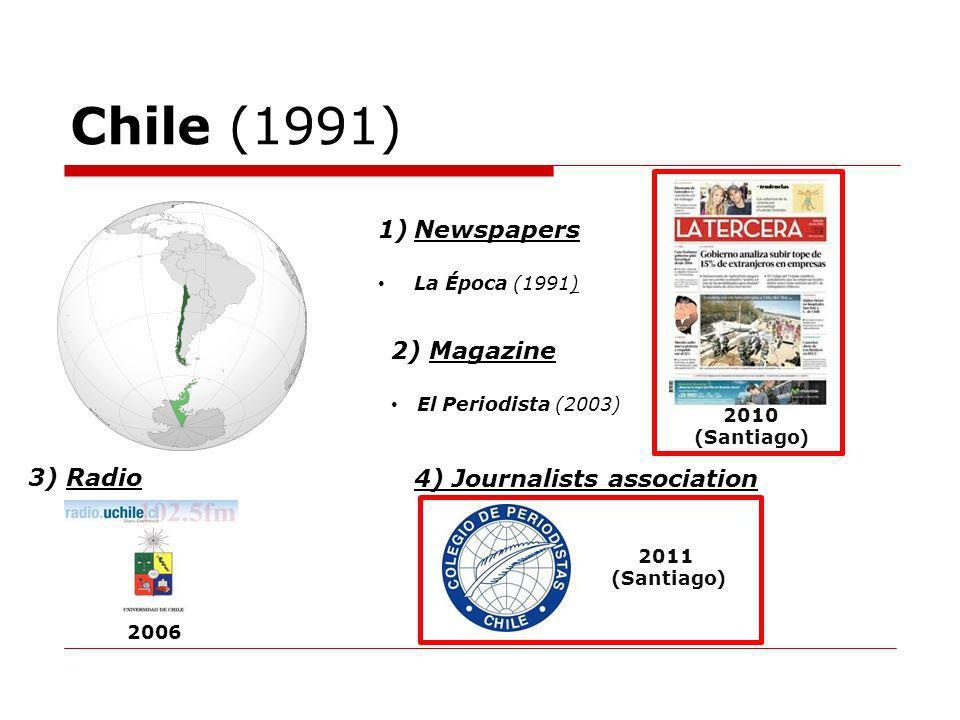 Chile (1991) 1)Newspapers La Época (1991) 3) Radio 4) Journalists association 2010 (Santiago) 2) Magazine El Periodista (2003) 2006 2011 (Santiago)