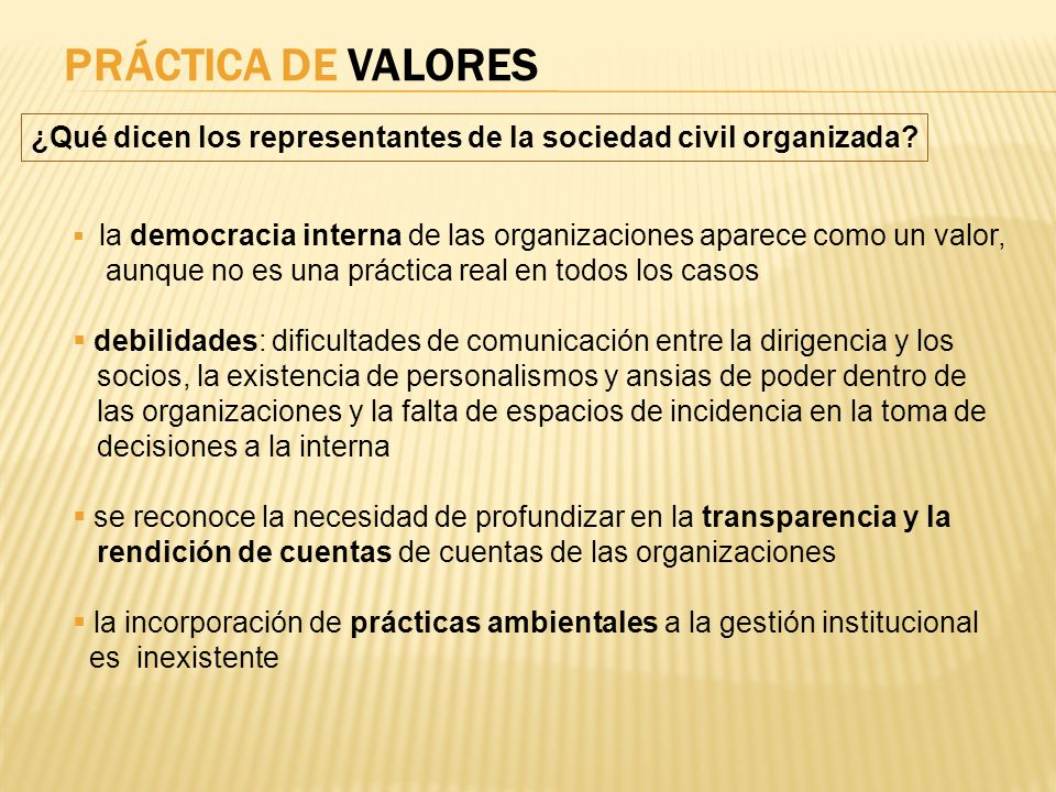 PRÁCTICA DE VALORES ¿Qué dicen los representantes de la sociedad civil organizada? la democracia interna de las organizaciones aparece como un valor,