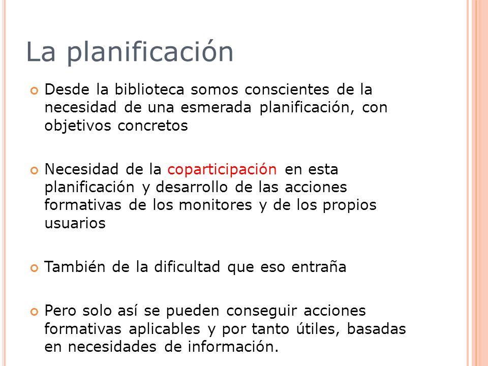 La planificación Desde la biblioteca somos conscientes de la necesidad de una esmerada planificación, con objetivos concretos Necesidad de la copartic
