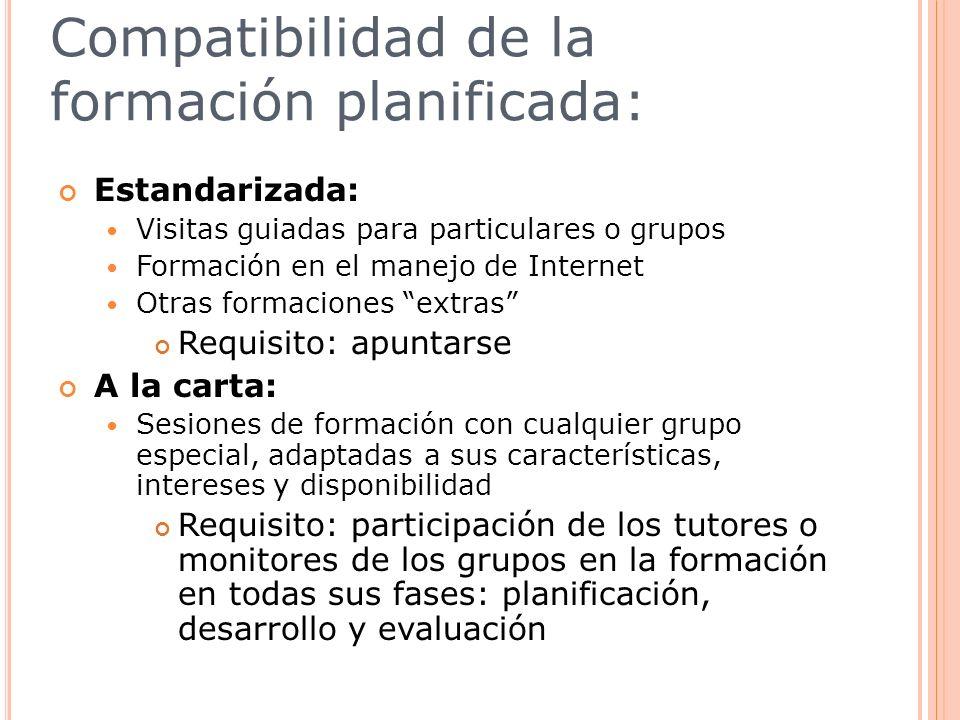 Compatibilidad de la formación planificada: Estandarizada: Visitas guiadas para particulares o grupos Formación en el manejo de Internet Otras formaci