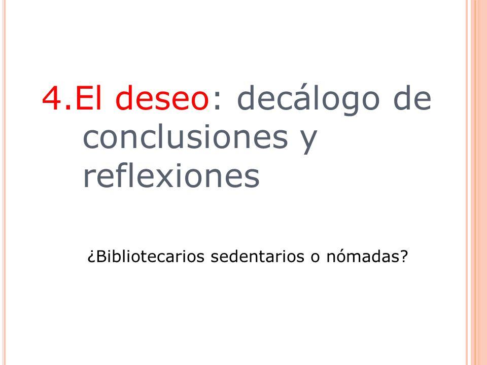 4.El deseo: decálogo de conclusiones y reflexiones ¿Bibliotecarios sedentarios o nómadas?