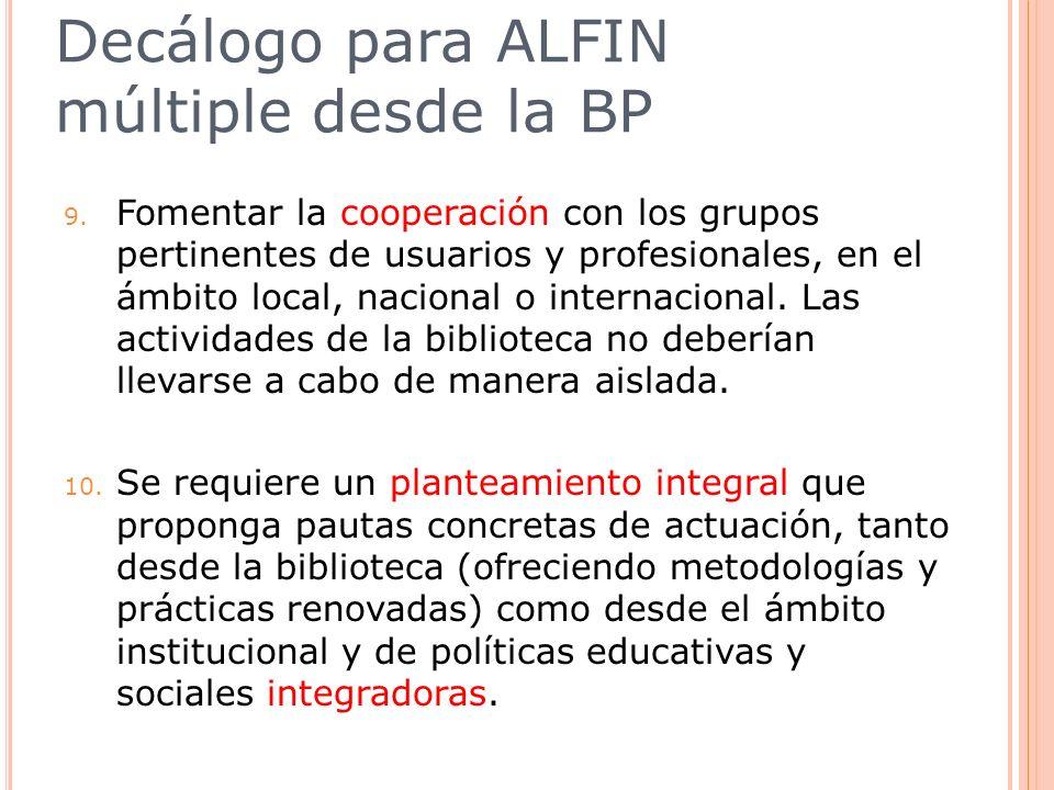 Decálogo para ALFIN múltiple desde la BP 9. Fomentar la cooperación con los grupos pertinentes de usuarios y profesionales, en el ámbito local, nacion