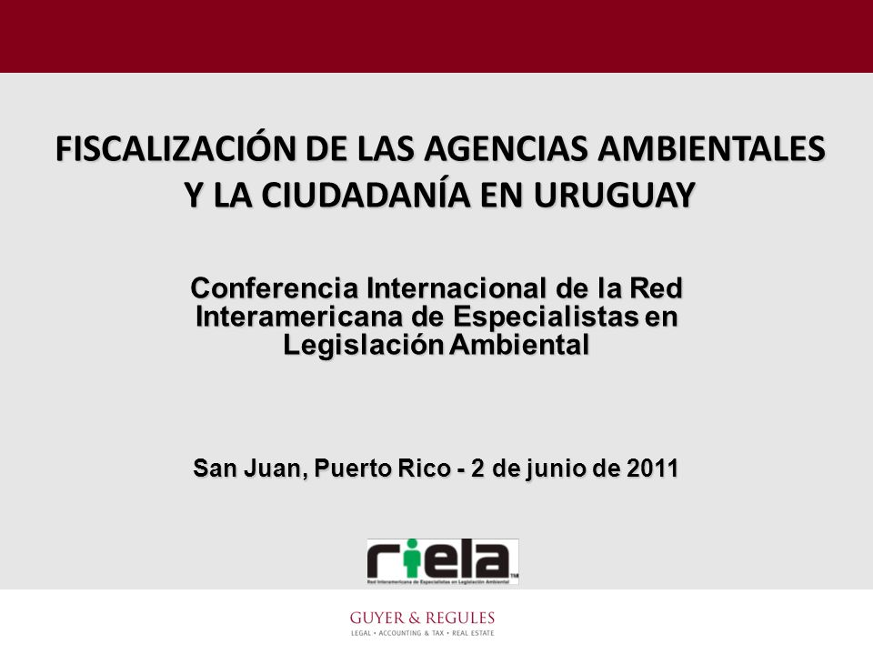 FISCALIZACIÓN DE LAS AGENCIAS AMBIENTALES Y LA CIUDADANÍA EN URUGUAY Conferencia Internacional de la Red Interamericana de Especialistas en Legislació