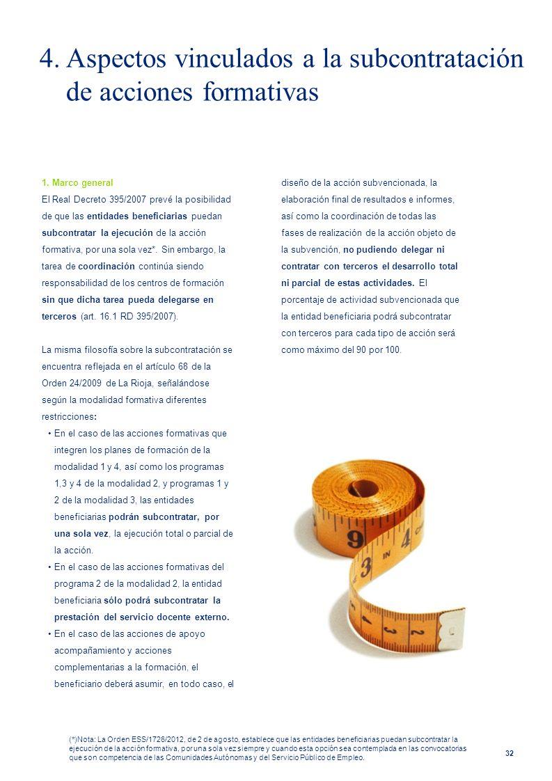 32 1. Marco general El Real Decreto 395/2007 prevé la posibilidad de que las entidades beneficiarias puedan subcontratar la ejecución de la acción for