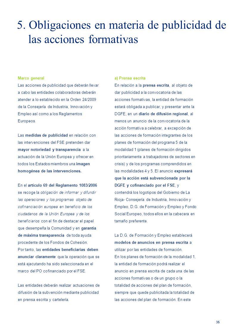 35 Marco general Las acciones de publicidad que deberán llevar a cabo las entidades colaboradoras deberán atender a lo establecido en la Orden 24/2009